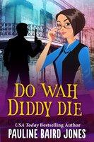 Do Wah Diddy Die - Pauline Baird Jones