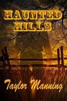 Haunted Hills - Taylor Manning