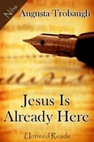 Jesus Is Already Here - Augusta Trobaugh
