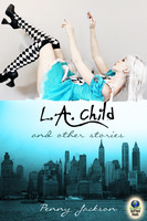 L.A. Child and Other Stories - Penny Jackson