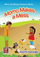 Momo Makes a Mess - Shariffa Keshavjee