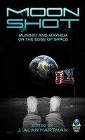 Moon Shot: Murder and Mayhem on the Edge of Space - J. Alan Hartman