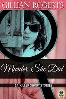 Murder, She Did: 14 Killer Short Stories - Gillian Roberts