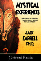 Mystical Experiences: Wisdom in Unexpected Places from Prison to Main Street - Jack Farrell (Ph.D.)