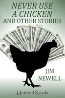 Never Use a Chicken and Other Stories - Jim Newell