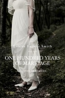One Hundred Years of Marriage - Louise Farmer Smith