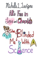 She Blinded Me With Science - Michelle L. Levigne