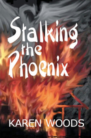 Stalking the Phoenix - Karen Woods