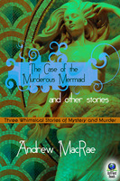 The Case of the Murderous Mermaid and Other Stories - Andrew MacRae