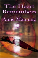 The Heart Remembers - Anne Manning