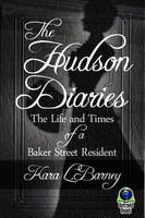 The Hudson Diaries: The Life and Times of a Baker Street Resident - Kara L. Barney