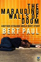 The Marauding Walls of Doom - Bert Paul