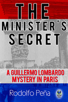 The Minister's Secret: A Guillermo Lombardo Mystery in Paris - Rodolfo Peña