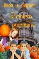 The Problem with Pumpkins - Linda V. Palmer