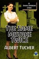 The Same Mistake Twice: A Diana Andrews Mystery - Albert Tucher