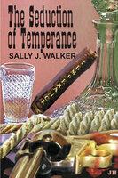 The Seduction of Temperance - Sally J. Walker