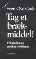 Tag et brækmiddel - Sven Ove Gade