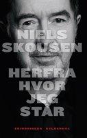 Herfra hvor jeg står - Niels Skousen