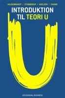 Introduktion til Teori U - Steen Hildebrandt,Michael Stubberup,Elad Jair Chone,Matias Ignatius Stubberup Waagner Nielsen