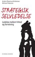 Strategisk selvledelse - Anders Raastrup Kristensen,Michael Pedersen