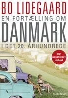 En fortælling om Danmark i det 20. århundrede - Bo Lidegaard