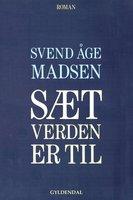 Sæt verden er til - Svend Åge Madsen