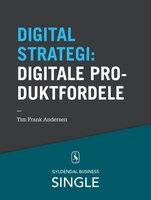 10 digitale strategier - Digitale produktfordele - Tim Frank Andersen