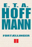 Fortællinger II - E.T.A. Hoffmann