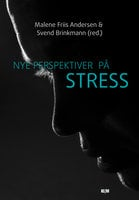 Nye perspektiver på stress - Svend Brinkmann, Malene Friis Andersen