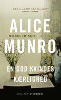 En god kvindes kærlighed - Alice Munro