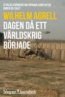 Dagen då ett världskrig började - Utvalda krönikor om väpnade konflikter under 00-talet - Wilhelm Agrell