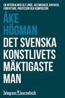 Det svenska konstlivets mäktigaste man - En intervju med Ulf Linde, jazzmusiker, kritiker, författare, professor och kompositör - Åke Högman