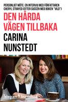 """Den hårda vägen tillbaka - Personligt möte: En intervju med författaren Cheryl Strayed (Efter succén med boken """"Vild"""") - Carina Nunstedt"""