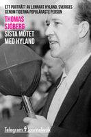 Sista mötet med Hyland - Ett porträtt av Lennart Hyland, Sveriges genom tiderna populäraste person - Thomas Sjöberg