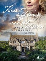 That Affair Next Door - Anna Katharine Green