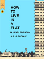 How to Live in a Flat - William Heath Robinson,K.R.G. Browne