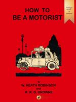 How to be a Motorist - William Heath Robinson,K.R.G. Browne
