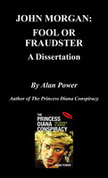 John Morgan, Fool or Fraudster - Alan Power