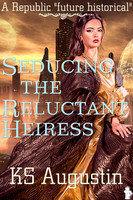 Seducing The Reluctant Heiress - K.S. Augustin