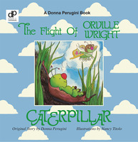 THE FLIGHT OF ORVILLE WRIGHT CATERPILLAR - Donna Perugini, Nancy Titolo