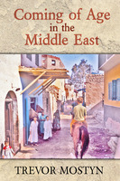 Coming of Age in The Middle East - Trevor Mostyn