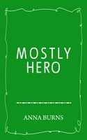 Mostly Hero - Anna Burns