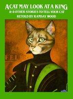 A Cat May Look at a King - Ramsay Wood,Carol McEwan,Rob Kelland