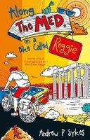 Along The Med on a Bike Called Reggie - Andrew P. Sykes