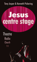Jesus Centre Stage - Kenneth Pickering, Tony Jasper