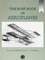 The Boys' Book of Aeroplanes - T. O'B. Hubbard,C.C. Turner