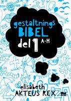 Gestaltningsbibel 1 - Elisabeth Akteus Rex