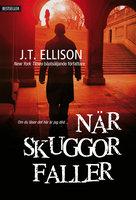 När skuggor faller - J.T. Ellison