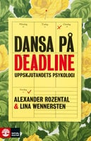 Dansa på deadline : Uppskjutandets psykologi - Lina Wennersten, Alexander Rozenta
