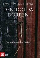 Den dolda dörren : Om undran inför döden - Owe Wikström